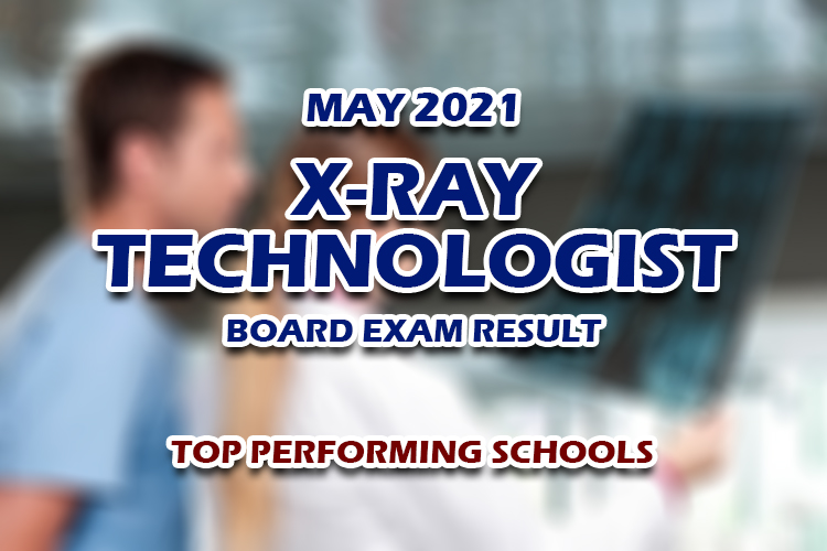 X-Ray Technologist Board Exam Result May 2021 TOP PERFORMING SCHOOLS